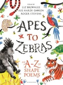 APES TO ZEBRAS: AN A-Z OF SHAPE POEMS | 9781472929525 | ROGER STEVENS