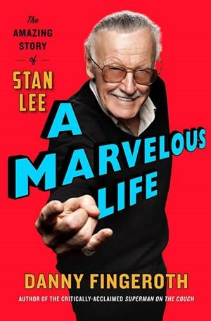 A MARVELOUS LIFE: THE AMAZING STORY OF STAN LEE | 9781250133908 | DANNY FINGEROTH