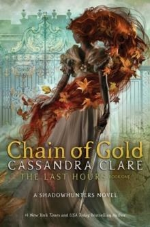 THE LAST HOURS: CHAIN OF GOLD | 9781534452053 | CASSANDRA CLARE
