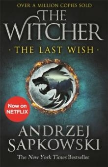 THE LAST WISH : INTRODUCING THE WITCHER - NOW A MAJOR NETFLIX SHOW | 9781473231061 | ANDRZEJ SAPKOWSKI