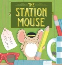 THE STATION MOUSE | 9781783447572 | MEG MCLAREN