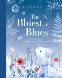 THE BLUEST OF BLUES: ANNA ATKINS AND THE FIRST BOOK OF PHOTOGRAPHS | 9781419725517 | FIONA ROBINSON