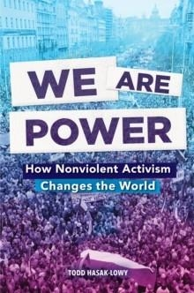 WE ARE POWER: HOW NONVIOLENT ACTIVISM CHANGED THE | 9781419741111 | TODD HASAK-LOWY