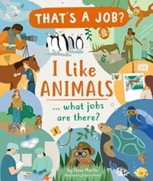 I LIKE ANIMALS ... WHAT JOBS ARE THERE? | 9781782408970 | STEVE MARTIN