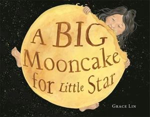 A BIG MOONCAKE FOR LITTLE STAR | 9780316404488 | GRACE LIN