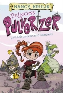 PRINCESS PULVERIZER: GRILLED CHEESE AND DRAGONS | 9780515158311 | NANCY KRULIK
