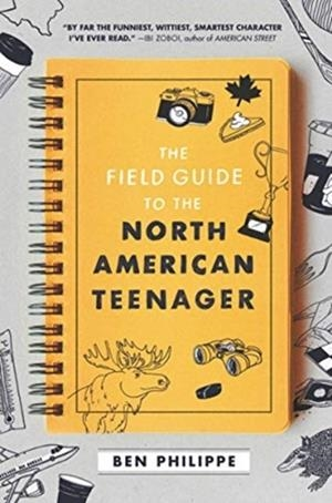 THE FIELD GUIDE TO THE NORTH AMERICAN TEENAGER | 9780062824110 | BEN PHILIPPE
