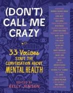 (DON'T) CALL ME CRAZY: 33 VOICES START THE CONVERSATION ABOUT MENTAL HEALTH | 9781616207816 | KELLY JENSEN