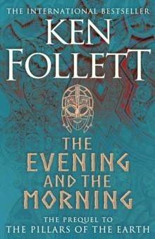 THE EVENING AND THE MORNING | 9781447278788 | KEN FOLLETT