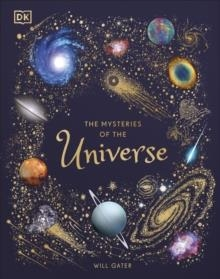 THE MYSTERIES OF THE UNIVERSE : DISCOVER THE BEST-KEPT SECRETS OF SPACE | 9780241412473 | WILL GATER