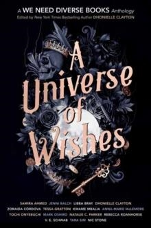 A UNIVERSE OF WISHES: A WE NEED DIVERSE BOOKS ANTHOLOGY | 9781984896209 | DHONIELLE CLAYTON (EDITOR)