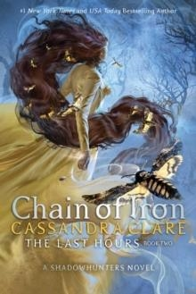 THE LAST HOURS: CHAIN OF IRON | 9781534496392 | CASSANDRA CLARE